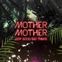 Mother Mother - Very Good Bad Thing [Import]