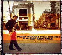 David Murray - Plays Nat King Cole En Espanol [Digipak]