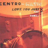Centro-Matic - Love You Just the Same