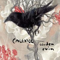 Calexico - Garden Ruin [Digipak]