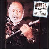 Robert Lockwood, Jr. - Play Robert & Robert
