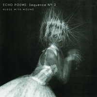 Nurse With Wound - Echo Poeme Sequence No. 2