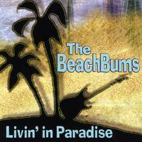 Beach Bums - Livin' in Paradise