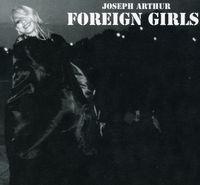 Joseph Arthur - Foreign Girls