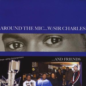 Around the Mic with Sir Charles & Friends