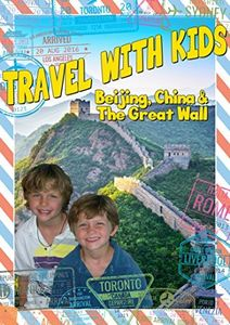 Travel With Kids: Beijing China & Great Wall