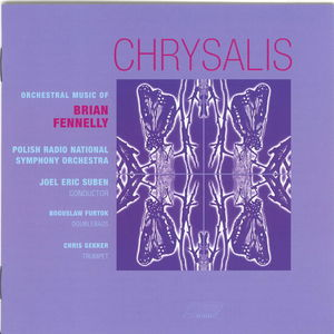 Chrysalis the Orchestral Music of Brian Fennelly