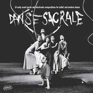 Danse Sacrale: 14 Early Avant-Garde and Electronic Compositions forBallet and Modern Dance