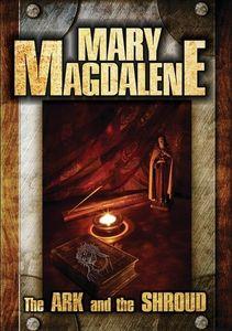 Mary Magdalene: The Ark And The Shroud