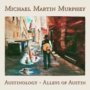 Austinology - Alleys Of Austin , Michael Martin Murphey