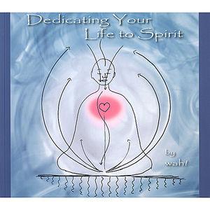 Dedicating Your Life to Spirit