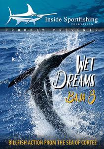 Inside Sportfishing Baja 8: Wet Dreams - Billfish Action From The SeaOf Cortez