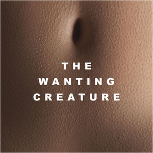 The Wanting Creature