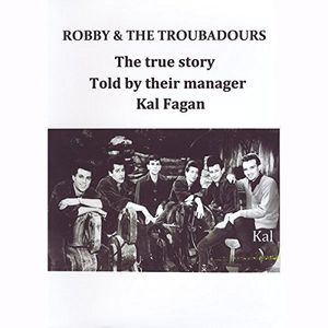 Robby & the Troubadours: The True Story