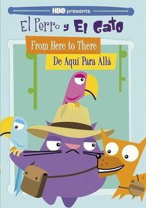 El Perro Y El Gato: From Here to There - De Aqui Para Alla