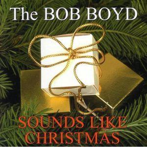 Bob Boyd Sounds Like Christmas