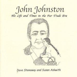 John Johnston: His Life & Times in the Fur Trade E