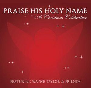 Praise His Holy Name: A Christmas Celebration