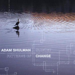 Shulman, Adam : Patterns of Change