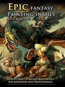 Mike Sass - Epic Fantasy Painting In Oils