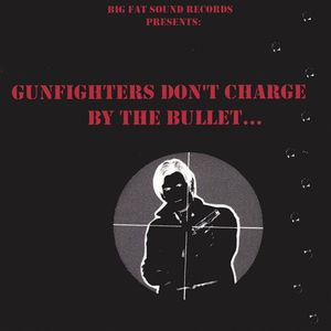 Gunfighters Don't Charge By the Bullet