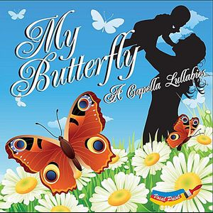 My Butterfly a Capella Lullabies