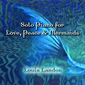 Solo Piano for Love Peace & Mermaids