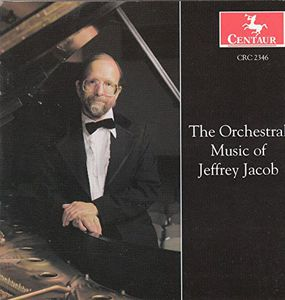 Orchestral Music of Jeffrey Jacob