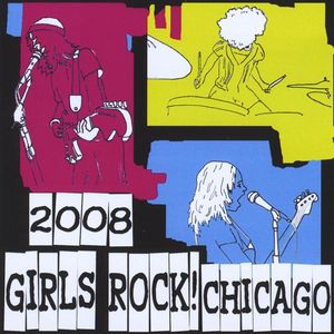 2008 Girls Rock! Chicago /  Various
