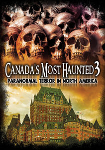 Canada's Most Haunted 3: Paranormal Terror In