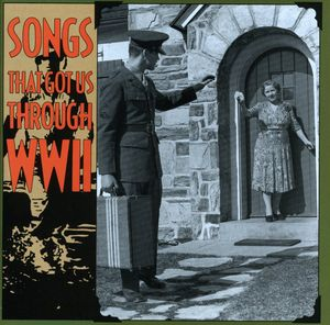 Songs That Got Us Through WWII /  Various