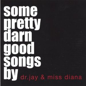 Some Pretty Darn Good Songs By Dr. Jay & Miss Dian
