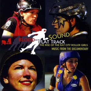 Blood on the Flat Track: The Rise of the Rat City Rollergirls (Music From the Documentary)