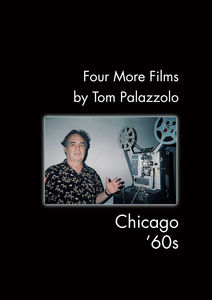 Four More Films by Tom Palazzolo: Chicago 60s