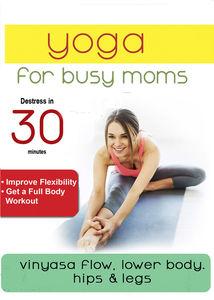 Yoga For Busy Moms: Vinyasa Flow Lower Body, Hips & Legs
