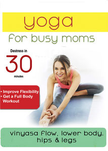 Yoga For Busy Moms: Vinyasa Flow Lower Body, Hips & Legs