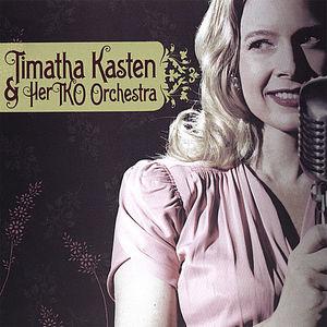 Timatha Kasten & Her Tko Orchestra