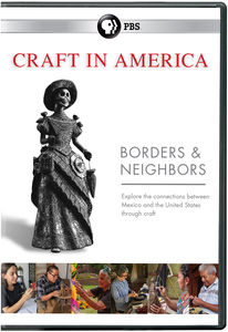 Craft in America: Borders and Neighbors (Wt)
