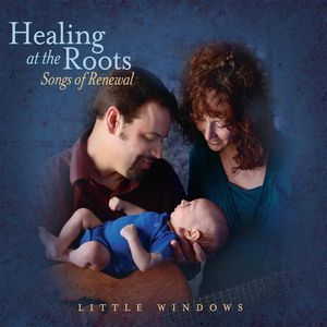 Healing at the Roots-Songs of Renewal