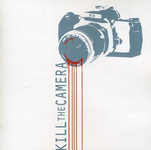 Kill the Camera