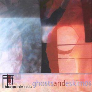 Ghosts & Eskimos