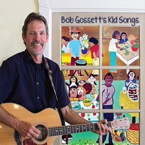 Bob Gossetts Kid Songs
