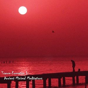 Trance-Formations I: Ancient Minimal Meditations