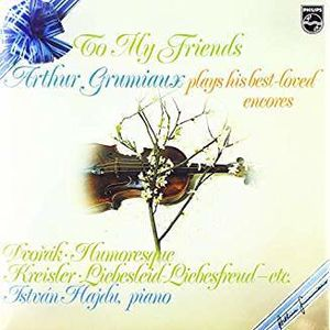 To My Friends: Arthur Grumiaux Plays His Best Loved Encores