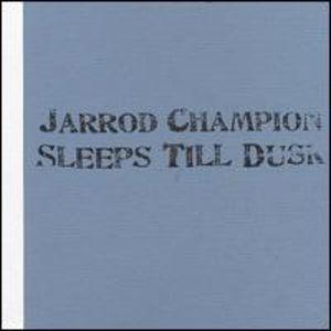 Jarrod Champion Sleeps Till Dusk