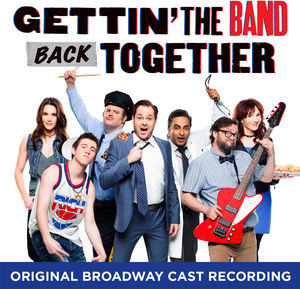Gettin' The Band Back Together: Original Broadway Cast Recording
