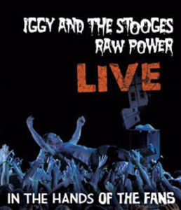 Iggy and the Stooges: Raw Power Live: In the Hands of the Fans