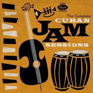 Complete Cuban Jam Sessions (Various Artists) , Various Artists
