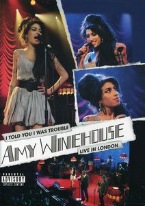 Amy Winehouse: I Told You I Was Trouble: Live in London