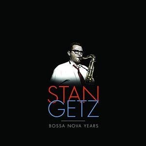 Stan Getz Bossa Nova Years , Stan Getz